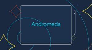 Andromeda, il nuovo OS targato Google