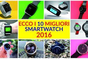 smartwatch i 10 migliori modelli 2016